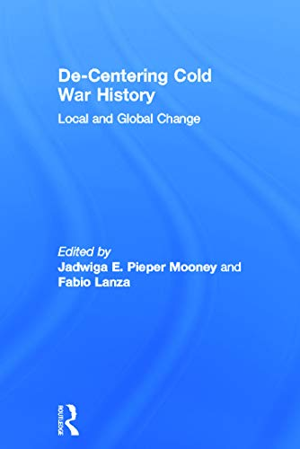9780415636391: De-Centering Cold War History: Local and Global Change