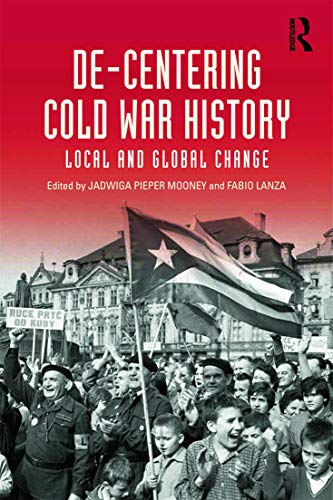 9780415636407: De-Centering Cold War History: Local and Global Change