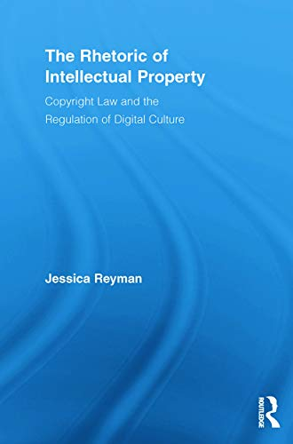 9780415636445: The Rhetoric of Intellectual Property: Copyright Law and the Regulation of Digital Culture (Routledge Studies in Rhetoric and Communication)