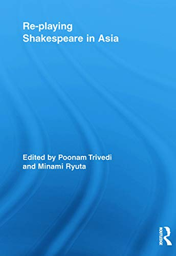 9780415636674: Re-playing Shakespeare in Asia (Routledge Studies in Shakespeare)