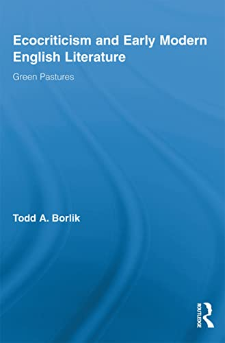 9780415636681: Ecocriticism and Early Modern English Literature: Green Pastures (Routledge Studies in Renaissance Literature and Culture)