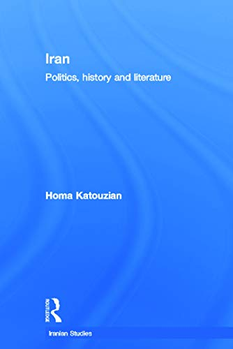 Iran; politics, history and literature. (Iranian studies;: Katouzian, Homa.