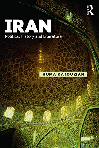Iran: Politics, History and Literature (Iranian Studies): Homa Katouzian