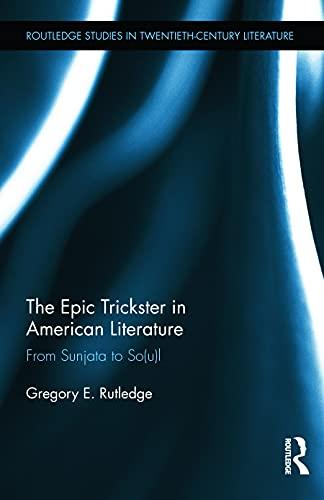 9780415636926: The Epic Trickster in American Literature: From Sunjata to So(u)l (Routledge Studies in Twentieth-Century Literature)