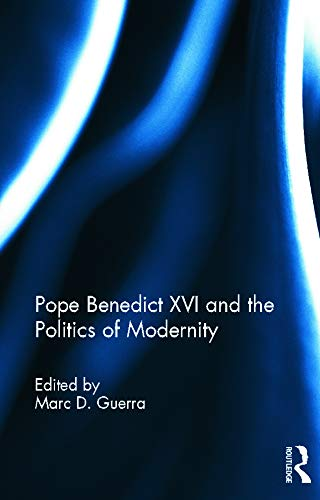 9780415637145: Pope Benedict XVI and the Politics of Modernity