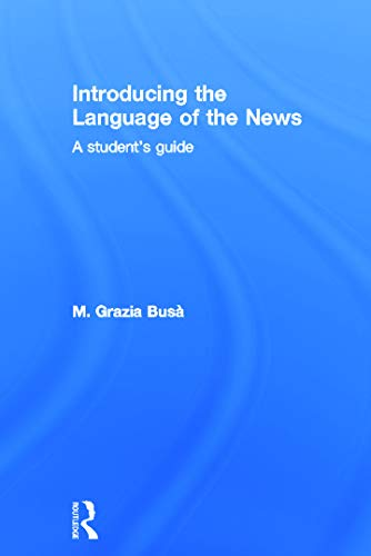9780415637299: Introducing the Language of the News: A Student's Guide
