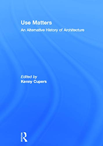 9780415637329: Use Matters: An Alternative History of Architecture