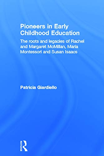 9780415637817: Pioneers in Early Childhood Education: The roots and legacies of Rachel and Margaret McMillan, Maria Montessori and Susan Isaacs