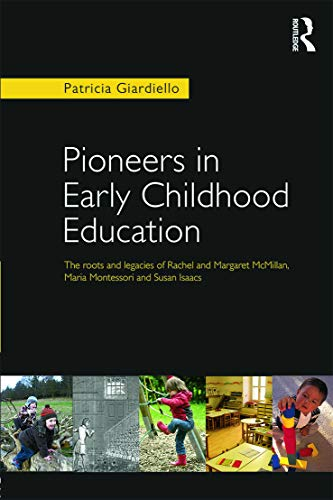 9780415637824: Pioneers in Early Childhood Education: The roots and legacies of Rachel and Margaret McMillan, Maria Montessori and Susan Isaacs