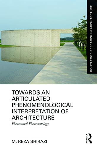 9780415637954: Towards an Articulated Phenomenological Interpretation of Architecture: Phenomenal Phenomenology (Routledge Research in Architecture)