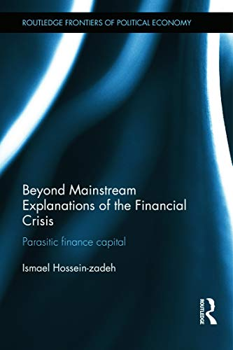 9780415638067: Beyond Mainstream Explanations of the Financial Crisis: Parasitic Finance Capital (Routledge Frontiers of Political Economy)