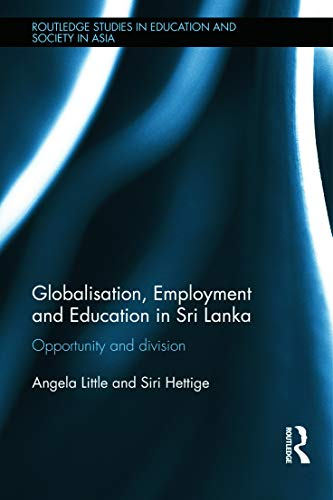 9780415638081: Globalisation, Employment and Education in Sri Lanka: Opportunity and Division (Routledge Studies in Education and Society in Asia)