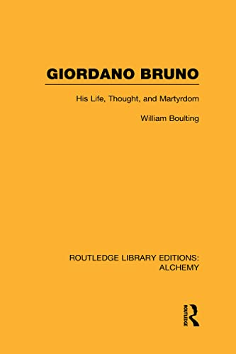 Giordano Bruno: His Life, Thought, and Martyrdom: William Boulting