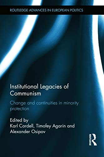 9780415638739: Institutional Legacies of Communism: Change and Continuities in Minority Protection (Routledge Advances in European Politics)