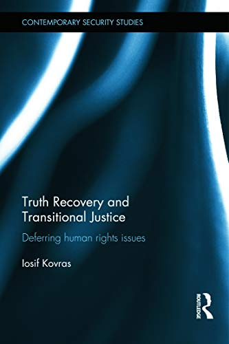 Truth Recovery and Transitional Justice: Deferring Human Rights Issues (Hardcover): Iosif Kovras