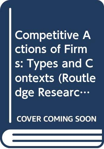 9780415638869: Competitive Actions of Firms: Types and Contexts (Routledge Research in Strategic Management)