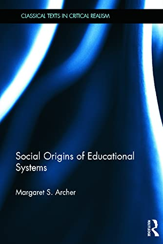 9780415639033: Social Origins of Educational Systems (Classical Texts in Critical Realism (Routledge Critical Realism))