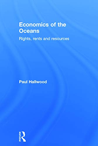9780415639095: Economics of the Oceans: Rights, Rents and Resources