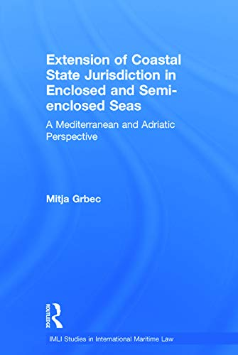9780415640442: The Extension of Coastal State Jurisdiction in Enclosed or Semi-Enclosed Seas: A Mediterranean and Adriatic Perspective (IMLI Studies in International Maritime Law)