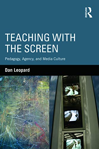 9780415640640: Teaching with the Screen: Pedagogy, Agency, and Media Culture