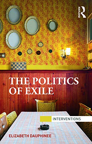 9780415640848: The Politics of Exile (Interventions)