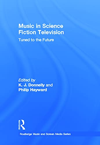 9780415641074: Music in Science Fiction Television: Tuned to the Future (Routledge Music and Screen Media)