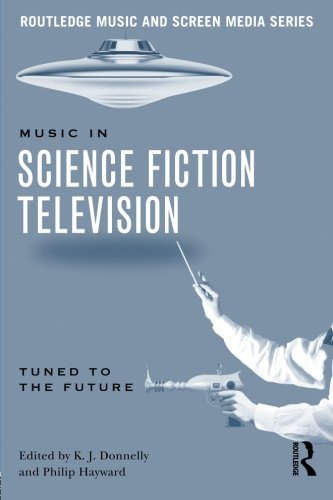 9780415641081: Music in Science Fiction Television: Tuned to the Future (Routledge Music and Screen Media)