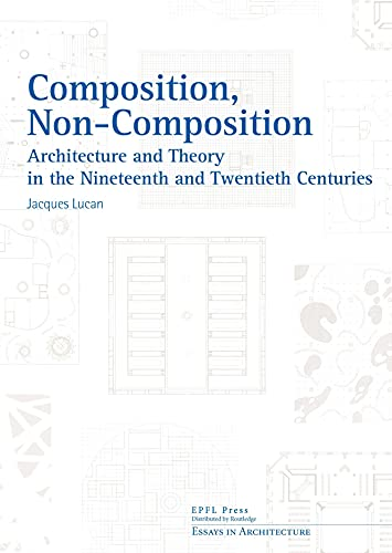 9780415641111: Composition, Non-composition (Essays in Architecture)