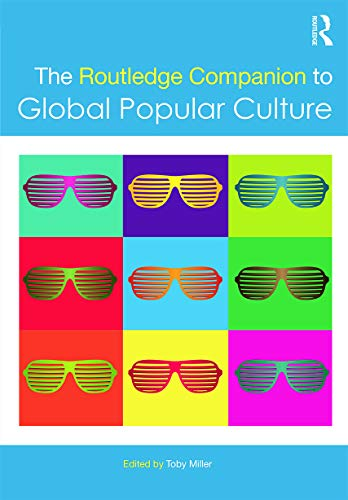 The Routledge Companion to Global Popular Culture (Hardcover): Toby Miller