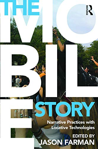9780415641487: The Mobile Story: Narrative Practices with Locative Technologies
