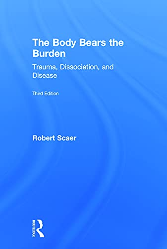 9780415641517: The Body Bears the Burden: Trauma, Dissociation, and Disease