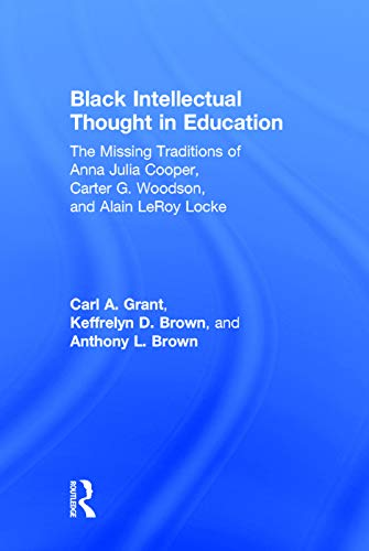 9780415641906: Black Intellectual Thought in Education: The Missing Traditions of Anna Julia Cooper, Carter G. Woodson, and Alain LeRoy Locke