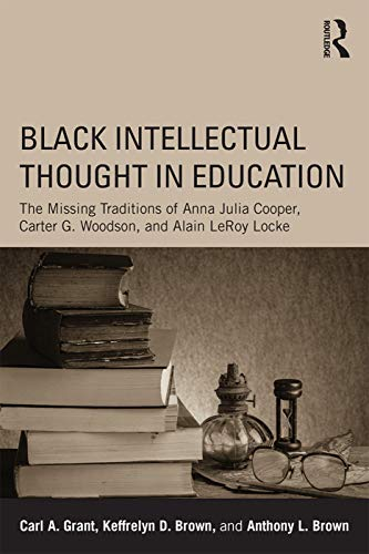 9780415641913: Black Intellectual Thought in Education: The Missing Traditions of Anna Julia Cooper, Carter G. Woodson, and Alain LeRoy Locke