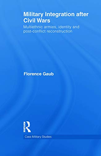 9780415642026: Military Integration after Civil Wars: Multiethnic Armies, Identity and Post-Conflict Reconstruction (Cass Military Studies)