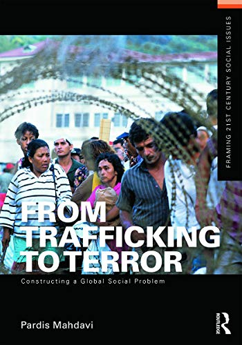 9780415642125: From Trafficking to Terror: Constructing a Global Social Problem (Framing 21st Century Social Issues)