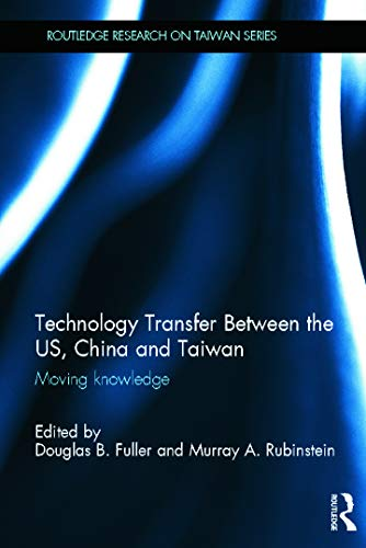 9780415642200: Technology Transfer Between the US, China and Taiwan: Moving Knowledge (Routledge Research on Taiwan Series)