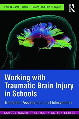 Working with Traumatic Brain Injury in Schools: Transition, Assessment, and Intervention (...