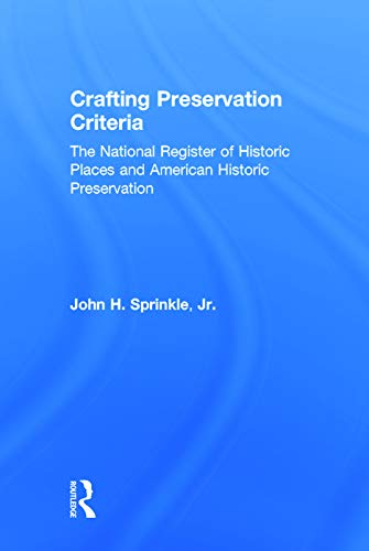 9780415642552: Crafting Preservation Criteria: The National Register of Historic Places and American Historic Preservation