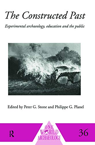9780415642729: The Constructed Past: Experimental Archaeology, Education and the Public (One World Archaeology)