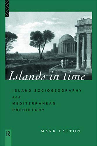 9780415642927: Islands in Time: Island Sociogeography and Mediterranean Prehistory
