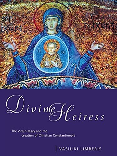 9780415642965: Divine Heiress: The Virgin Mary and the Making of Christian Constantinople