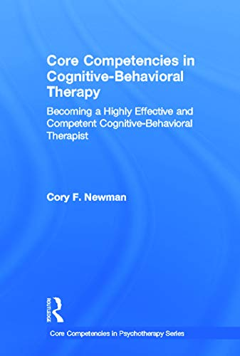 9780415643467: Core Competencies in Cognitive-Behavioral Therapy: Becoming a Highly Effective and Competent Cognitive-Behavioral Therapist (Core Competencies in Psychotherapy Series)