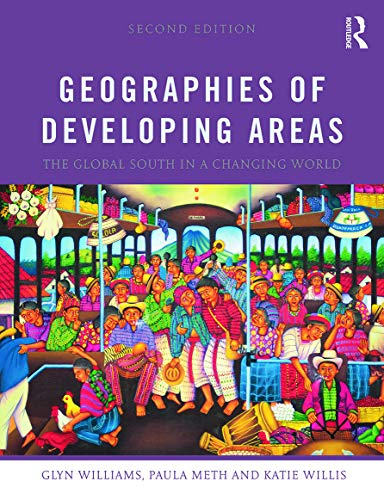 Geographies of Developing Areas: The Global South: Willis, Katie, Meth,