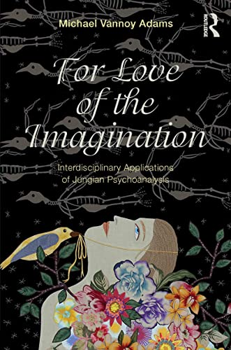 For Love of the Imagination: Interdisciplinary Applications of Jungian Psychoanalysis: Adams, ...
