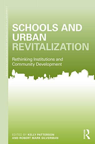 Schools and Urban Revitalization: Rethinking Institutions and Community Development (Community ...