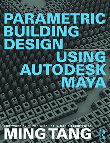 9780415644464: Parametric Building Design Using Autodesk Maya