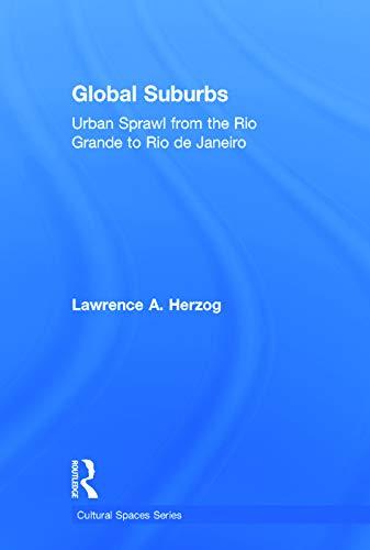 Global Suburbs: Urban Sprawl from the Rio Grande to Rio de Janeiro (Cultural Spaces): Herzog, ...