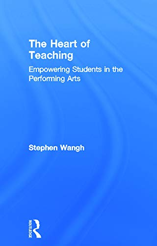 9780415644914: The Heart of Teaching: Empowering Students in the Performing Arts