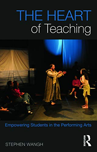9780415644921: The Heart of Teaching: Empowering Students in the Performing Arts