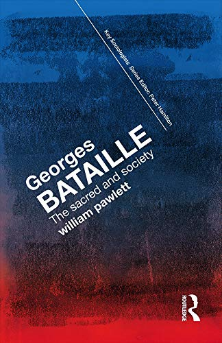 Georges Bataille: The Sacred and Society (Key Sociologists): William Pawlett
